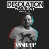 Desolation Podcast - Guest Mix by Van Luup