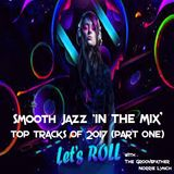 SMOOTH JAZZ IN THE MIX WITH THE GROOVEFATHER - NORRIE LYNCH PRESENTS - TOP TRACKS OF 2017 (PART ONE)
