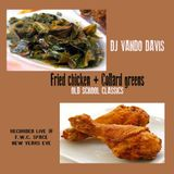 FRIED CHICKEN AND COLLARD GREENS (OLD SKOOL CLASSICS)