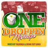 ONE DROPPIN' MIXTAPE 2012 (YAGA YAGA & BRING OUT GANJA) PT2