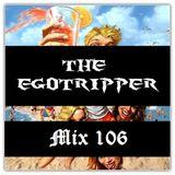 The Egotripper - Mix 106