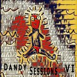 Dandy Sessions VI