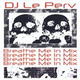 Le Perv's Breathe Me In Mix