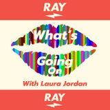 What's Going On Ep.4 with Laura Jordan