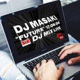 """DJ MASAKI """"Future"""" '17.05.04 DJ Mix Live"""