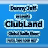 "Danny Jeff presents ""ClubLand"" episode 97 part 1 ""Big Room Mix"""