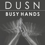 DUSN - Busy Hands #1