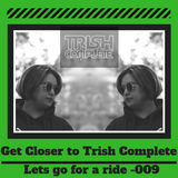 Get Closer to Trish Complete in the Mix -Episode 009