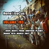 René & Bacus ~ Volume 193 (DEEP BEATS FROM ANOTHER PLANET) (MIXED 19TH MARCH 2017)