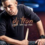 DJ Tron - Beat Em Up Mix