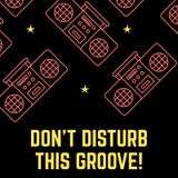 Don't Disturb This Groove! EP 10 - Easy Breezy Jams