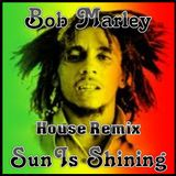 Bob Marley - Sun Is Shining (CLUB HOUSE MIX BY SOUTHMIND)