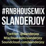 @SLANDERJOY - RnBHOUSE MIX