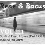 Rene & Bacus - VOL 221 - Soulful Deep House (Part 2 Of 3) (Mixed Jan 2019)