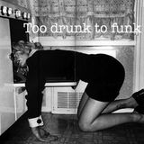 Too Drunk To Funk