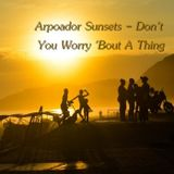 Arpoador Sunsets - Don't You Worry 'Bout A Thing