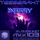 TESSERAKT KLOUDKAST 103 mixed by MESSY