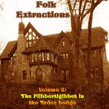 Folk Extractions - Volume 2: The Flibbertigibbet In The Tudor Lodge