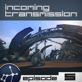 Incoming Transmission Podcast Episode 5