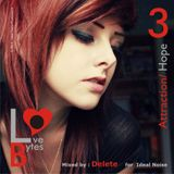 LoveBytes Vol. 3 - Attraction + Hope (Mixed by DELETE for Ideal Noise)