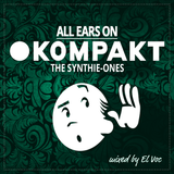 ALL EARS ON:  KOMPAKT ••• The Synthie-Ones •••