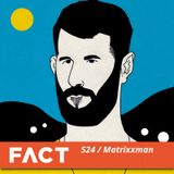 FACT mix 524 - Matrixxman (Nov '15)