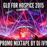 Glo For Hospice 2015 Promo Mix By DJ Ivy