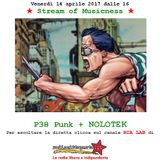 Stream of Musicness 14/04/17. I P38Punk presentano il loro ultimo cd. Nolotek live tekno.