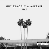 Not Exactly A Mixtape Vol. 1