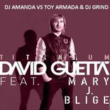 DAVID GUETTA feat. MARY J BLIGE   TITANIUM 2016 [DJ AMANDA VS TOY ARMADA & DJ GRIND]