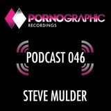 Pornographic Podcast 046 with Steve Mulder