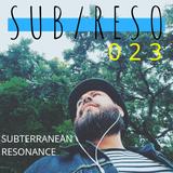 Subterranean Resonance: Ep 023