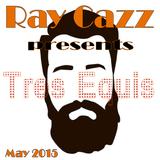"Ray Cazz presents ""Tres Equis"" (May 2015 promo mix)"