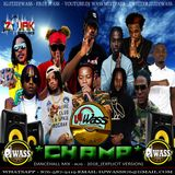 Champ DanceHall Mix Aug 2018 By DJ WASS - Vybz Kartel,Popcaan,Alkaline,Rygin King,Masicka ++