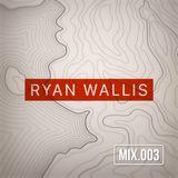 RYAN WALLIS | Mix.003