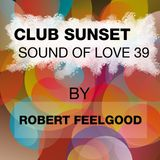 """Club Sunset """"Sound of Love"""" 39 Mix by Robert Feelgood"""