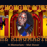 In Memoriam Mat Stover (A thought with the Ringmaster)