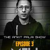 The Ankit Palai Show Ep 3 - DJ MnH ( Manish Patwa )