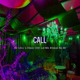 DJ CALL's Disco chill out Mix #Issue No.40