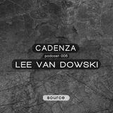 Cadenza Podcast 005 (Source) - Lee Van Dowski
