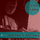 Komplex Therapy - Off The Record Volume #072