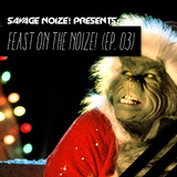 Feast On The Noize! (Ep. 03) [Mixed By Savage Noize!]