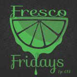 Fresco Friday's 13