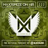 Blasterjaxx present Maxximize On Air #222