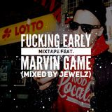 Fucking Early Mixtape Feat. Marvin Game (Mixed by †JEWELZ†)