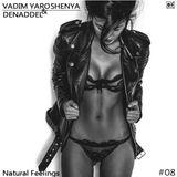 Den Addel & Vadim Yaroshenya - Natural Feelings #08