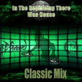 In The Beginning There Was House (Classic Mix)