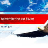 2018_05_27 Remembering our Savior (Psalm 116)