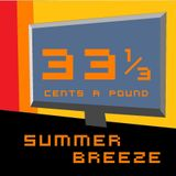 33 1/3 Cents A Pound Ep. 16 Summer Breeze