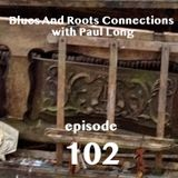 Blues And Roots Connections, with Paul Long: episode 102